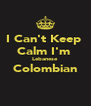 I Can't Keep  Calm I'm  Lebanese  Colombian  - Personalised Poster A4 size