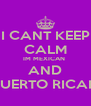 I CANT KEEP CALM IM MEXICAN  AND PUERTO RICAN - Personalised Poster A4 size