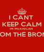 I CANT  KEEP CALM IM MEXIRICAN  FROM THE BRONX  - Personalised Poster A4 size