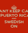I CANT KEEP CALM IM PUERTO RICAN AND SWEDISH ON - Personalised Poster A4 size