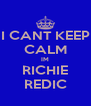 I CANT KEEP CALM IM RICHIE REDIC - Personalised Poster A4 size
