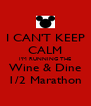 I CAN'T KEEP CALM I'M RUNNING THE Wine & Dine 1/2 Marathon - Personalised Poster A4 size