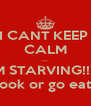 I CANT KEEP  CALM ... IM STARVING!!!!  Cook or go eat?  - Personalised Poster A4 size