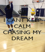 I CANT KEEP CALM IM STILL CHASING MY DREAM - Personalised Poster A4 size