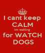 I cant keep CALM im waiting for WATCH  DOGS - Personalised Poster A4 size