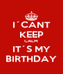 I´CANT KEEP CALM IT´S MY BIRTHDAY - Personalised Poster A4 size