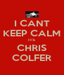 I CANT KEEP CALM ITS CHRIS COLFER - Personalised Poster A4 size