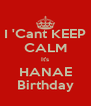I 'Cant KEEP CALM It's HANAE Birthday - Personalised Poster A4 size