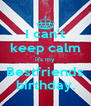 I can't keep calm it's my Bestfriends birthday. - Personalised Poster A4 size