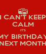 I CAN'T KEEP CALM IT'S MY BIRTHDAY NEXT MONTH - Personalised Poster A4 size