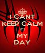 I CANT KEEP CALM IT'S MY DAY - Personalised Poster A4 size