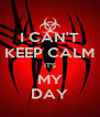 I CAN'T KEEP CALM IT'S MY DAY - Personalised Poster A4 size