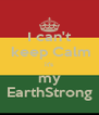 I can't  keep Calm it's my EarthStrong - Personalised Poster A4 size