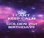 I CAN'T  KEEP CALM IT'S MY  GOLDEN 21st BIRTHDAY!!  - Personalised Poster A4 size