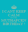 I CANT KEEP CALM IT'S MY  MUTHAFCKN BIRTHDAY ! - Personalised Poster A4 size