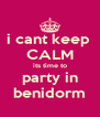 i cant keep  CALM its time to party in benidorm - Personalised Poster A4 size