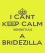 I CANT KEEP CALM  KENNETIA'S A BRIDEZILLA - Personalised Poster A4 size
