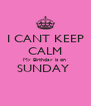 I CANT KEEP CALM My Birthday is on  SUNDAY   - Personalised Poster A4 size