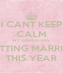 I CANT KEEP CALM MY DAUGHTERS GETTING MARRIED THIS YEAR - Personalised Poster A4 size