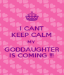I CANT KEEP CALM MY  GODDAUGHTER IS COMING !!! - Personalised Poster A4 size