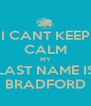 I CANT KEEP CALM MY LAST NAME IS BRADFORD - Personalised Poster A4 size