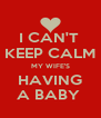 I CAN'T  KEEP CALM MY WIFE'S HAVING A BABY  - Personalised Poster A4 size
