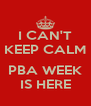 I CAN'T KEEP CALM  PBA WEEK IS HERE - Personalised Poster A4 size