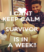 I CANT  KEEP CALM  SURVIVOR IS IN  A WEEK!! - Personalised Poster A4 size
