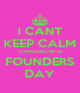 I CANT KEEP CALM TOMORROW IS FOUNDERS DAY - Personalised Poster A4 size