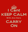 I Cant KEEP CALM W2's Are Here  CARRY ON - Personalised Poster A4 size