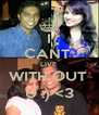 I CANT  LIVE  WITH OUT  U :) <3 - Personalised Poster A4 size
