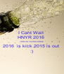 I Cant Wait  HNYR 2016  JOIN US TO WELCOME 2016  is kick 2015 is out   :)  - Personalised Poster A4 size