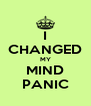 I CHANGED MY MIND PANIC - Personalised Poster A4 size
