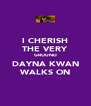 I CHERISH THE VERY GROUND DAYNA KWAN WALKS ON - Personalised Poster A4 size