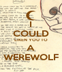 I COULD LIKEN YOU TO A WEREWOLF - Personalised Poster A4 size