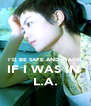 I'D BE SAFE AND WARM IF I WAS IN  L.A. - Personalised Poster A4 size
