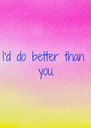 I'd do better  than you. - Personalised Poster A4 size