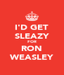 I'D GET SLEAZY FOR RON WEASLEY - Personalised Poster A4 size