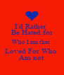 I'd Rather  Be Hated for Who I am that  Loved For Who  Am not - Personalised Poster A4 size