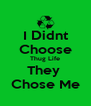 I Didnt Choose Thug Life They  Chose Me - Personalised Poster A4 size