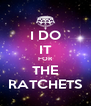 I DO IT FOR THE RATCHETS - Personalised Poster A4 size