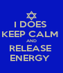 I DOES  KEEP CALM  AND RELEASE  ENERGY  - Personalised Poster A4 size