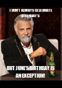 I DON'T ALWAYS CELEBRATE BIRTHDAY'S  BUT JUNE'S BIRTHDAY IS AN EXCEPTION! - Personalised Poster A4 size