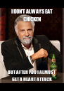I DON'T ALWAYS EAT CHICKEN BUT AFTER I DO I ALMOST GET A HEART ATTACK - Personalised Poster A4 size