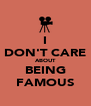 I DON'T CARE ABOUT BEING FAMOUS - Personalised Poster A4 size