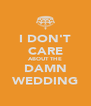 I DON'T CARE ABOUT THE DAMN WEDDING - Personalised Poster A4 size