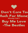 I Don't Care Too Much For Money Momey Can't Buy Me Love -The Beatles - Personalised Poster A4 size