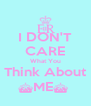 I DON'T CARE What You Think About ^ME^  - Personalised Poster A4 size