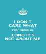 I DON'T CARE WHAT YOU THINK AS LONG IT'S NOT ABOUT ME - Personalised Poster A4 size