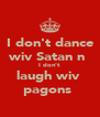 I don't dance wiv Satan n  I don't  laugh wiv  pagons  - Personalised Poster A4 size